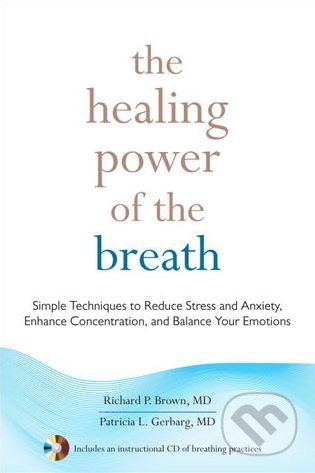 The Healing Power of the Breath - Richard P. Brown, Patricia L. Gerbarg