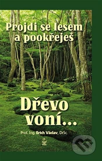 Projdi se lesem a pookřeješ - Dřevo voní… - Václav Erich