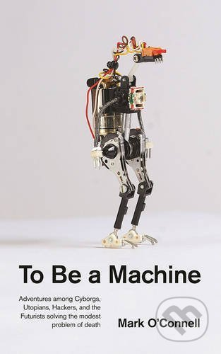 To Be a Machine - Mark O\'Connell