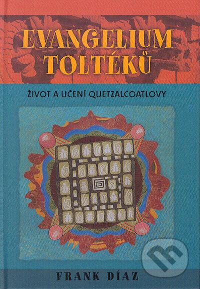 Evangelium Toltéků - Frank Díaz