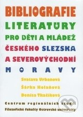 Bibliografie literatury pro děti a mládež českého Slezska a severovýchodní Moravy - Svatava Urbanová, Šárka Holaňová, Denisa Tkačíková