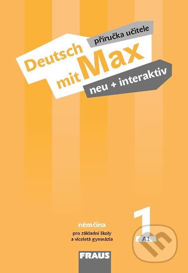 Deutsch mit Max neu + interaktiv 1 - Příručka učitele - Jana Tvrzníková