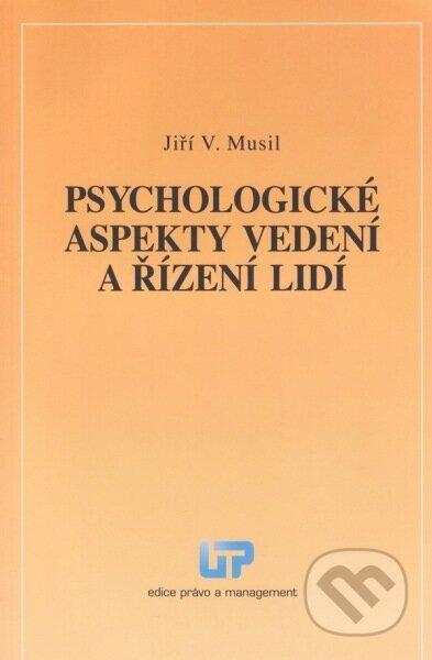 Psychologické aspekty vedení a řízení lidí - Jiří V. Musil
