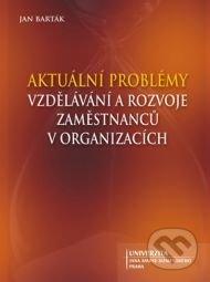 Aktuální problémy vzdělávání a rozvoje zaměstnanců v organizacích - Jan Barták