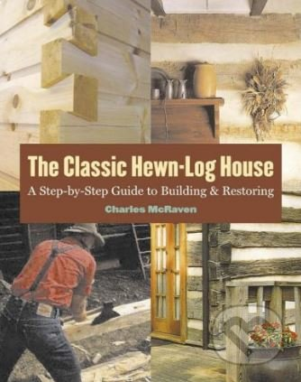 The Classic Hewn-Log House - Charles McRaven