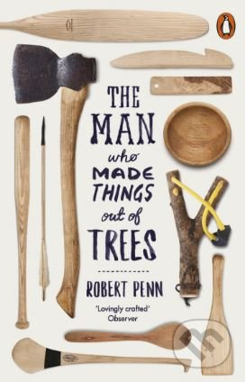 The Man Who Made Things Out of Trees - Robert Penn