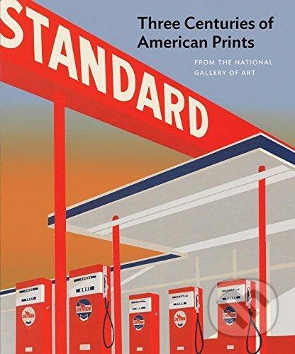 Three Centuries of American Prints - Judith Brodie, Amy Johnston, Michael J. Lewis