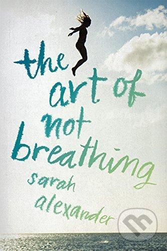 The Art of Not Breathing - Sarah Alexander