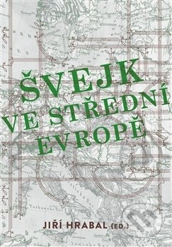 Švejk ve střední Evropě - Jiří Hrabal