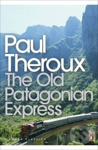 The Old Patagonian Express - Paul Theroux