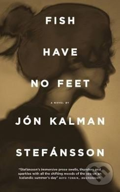 Fish Have No Feet - Jón Kalman Stefánsson