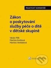 Zákon o poskytování služby péče o dítě v dětské skupině - Václav Pilík, Martina Kostková, Martina Ventluková