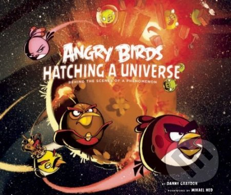 Angry Birds: Hatching A Universe - Danny Graydon
