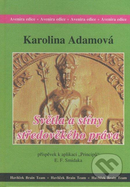 Světla a stíny středověkého práva - Karolina Adamová