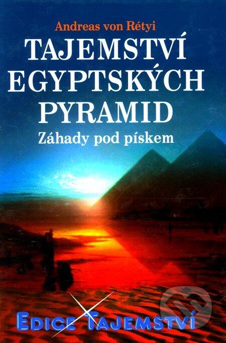 Tajemství egyptských pyramid - Andreas von Rétyi