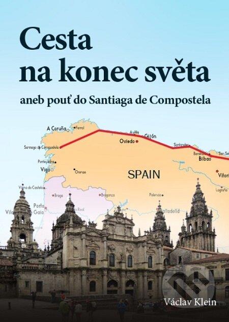 Cesta na konec světa aneb pouť do Santiaga de Compostela - Klein Václav