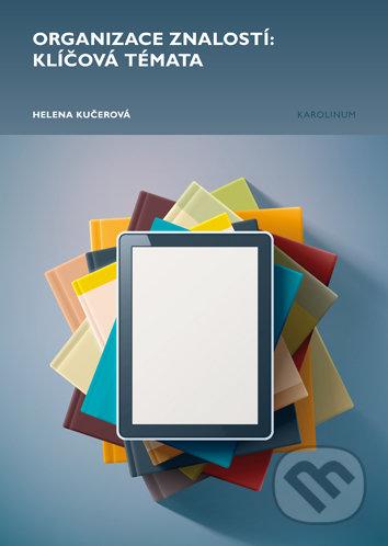 Organizace znalostí: klíčová témata - Helena Kučerová