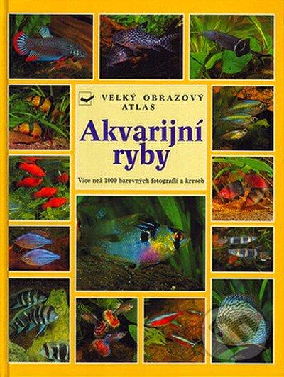 Akvarijní ryby - velký obrazový atlas - Kolektiv autorů