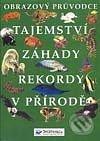 Tajemství – záhady – rekordy v přírodě - Kolektiv autorů