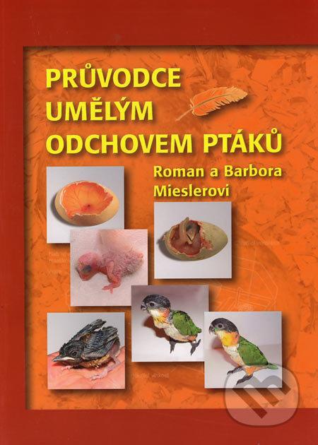 Průvodce umělým odchovem ptáků - Roman Miesler, Barbora Mieslerová