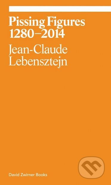 Pissing Figures 1280–2014 - Jean-Claude Lebensztejn