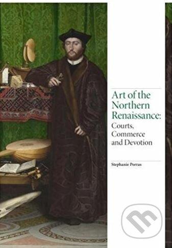 Art of the Northern Renaissance - Stephanie Porras