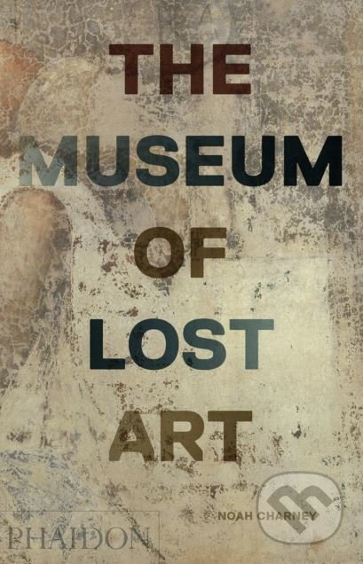 The Museum of Lost Art - Noah Charney