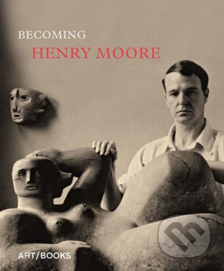 Becoming Henry Moore - Hannah Higham, Sebastiano Barassi
