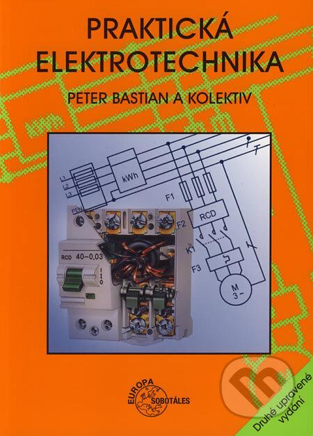 Praktická elektrotechnika - Peter Bastian a kol.