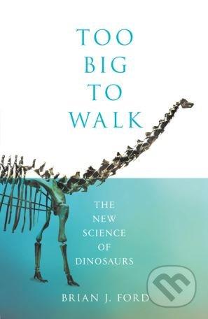 Too Big to Walk - Brian J. Ford