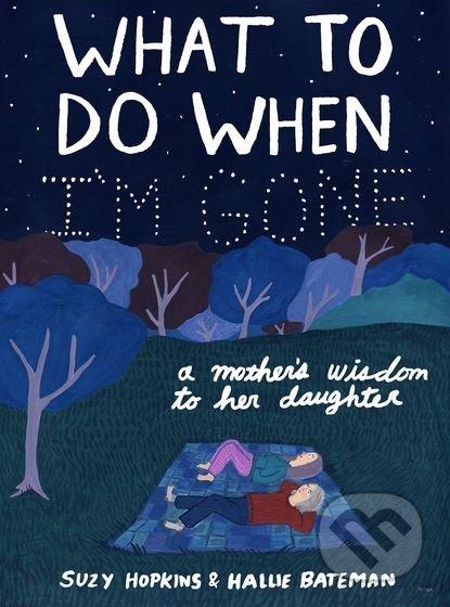 What to Do When I\'m Gone - Suzy Hopkins, Hallie Bateman (ilustrácie)