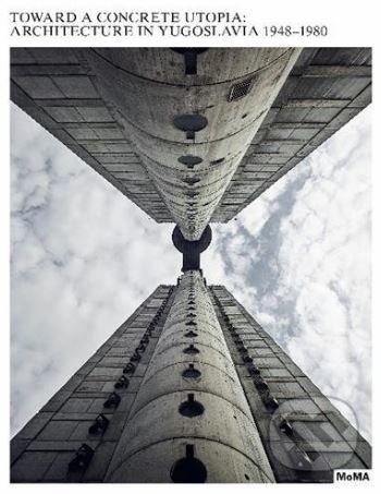 Toward a Concrete Utopia - Martino Stierli, Vladimir Kulić a kol.