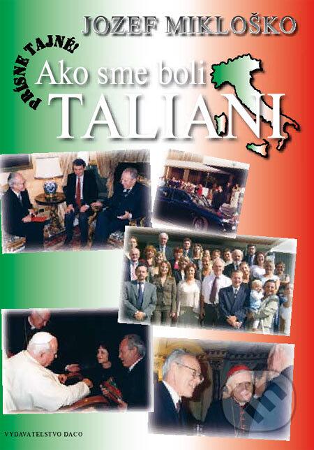 Prísne tajné! – Ako sme boli Taliani - Jozef Mikloško