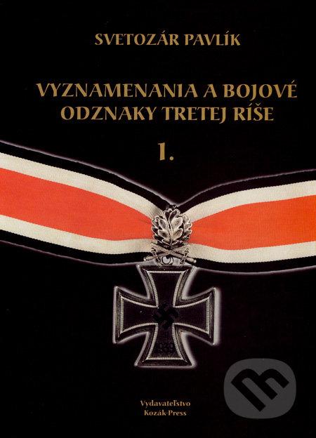 Vyznamenania a bojové odznaky Tretej ríše I - Svetozár Pavlík