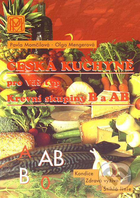 Česká kuchyně pro Váš typ (Krevní skupiny B a AB) - Pavla Momčilová, Olga Mengerová
