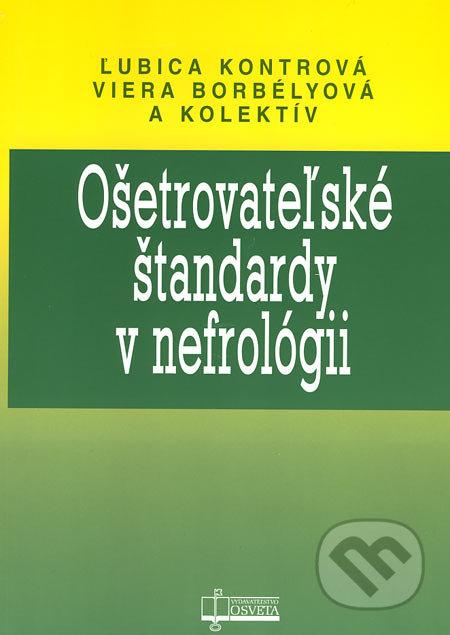 Ošetrovateľské štandardy v nefrológii - Ľubica Kontrová, Viera Borbélyová a kol.