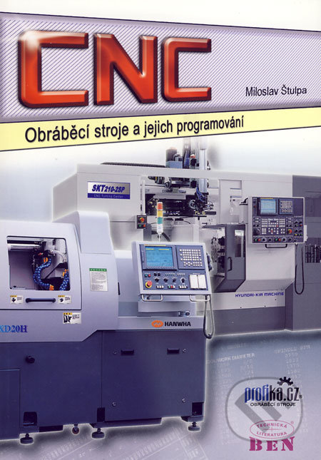 CNC obráběcí stroje a jejich programování - Miloslav Štulpa