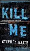 Kill Me - Stephen White