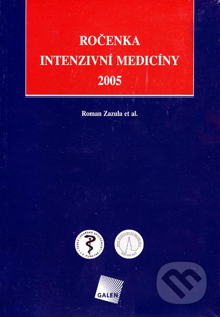 Ročenka intenzivní medicíny 2005 - Roman Zazula a kol.