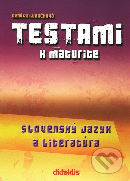 Didaktis Testami k maturite – Slovenský jazyk a literatúra - Renáta Lukačková