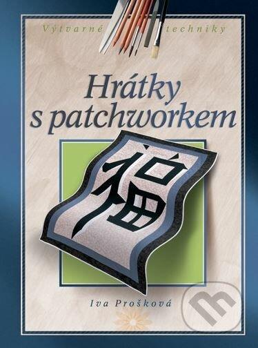 Hrátky s patchworkem - Iva Prošková