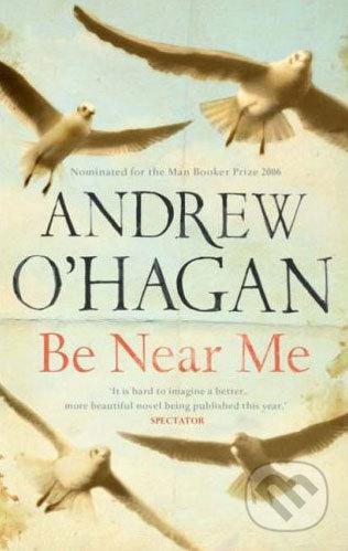 Be Near Me - Andrew O\'Hagan
