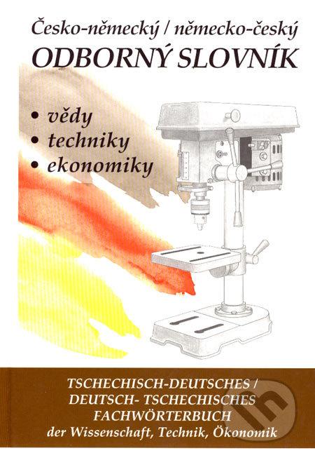 Česko-německý a německo-český odborný slovník vědy, techniky, ekonomiky - Věra Hegerová, Tomáš Zahradníček