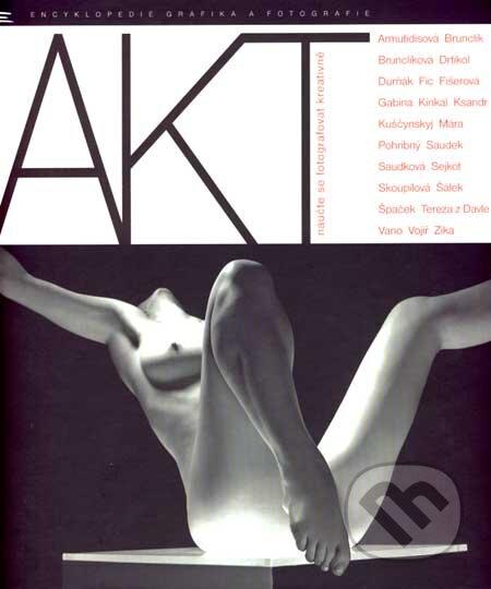 AKT - naučte se fotografovat kreativně - Kolektív autorov