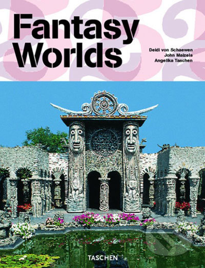 Fantasy Worlds - Angelika Taschen, John Maizels