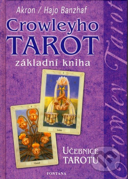 Crowleyho tarot - základní kniha - C.F. Frey Akron, Hajo Banzhaf