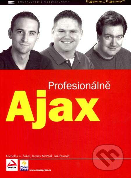 Ajax - Profesionálně - Nicholas C. Zakas, Jeremy McPeak, Joe Fawcett