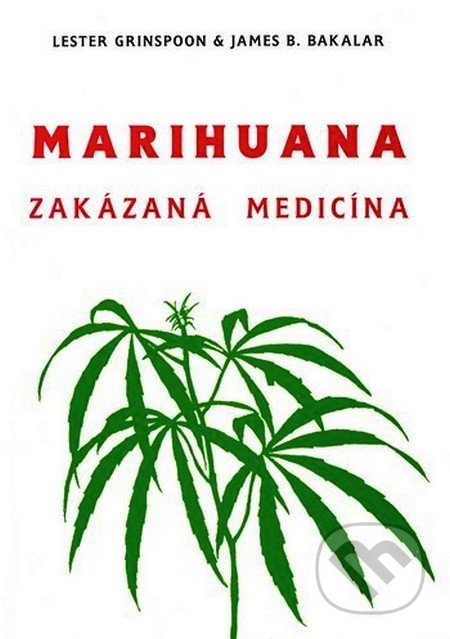 Marihuana zakázaná medicína - Lester Grinspoon, James B. Bakalar