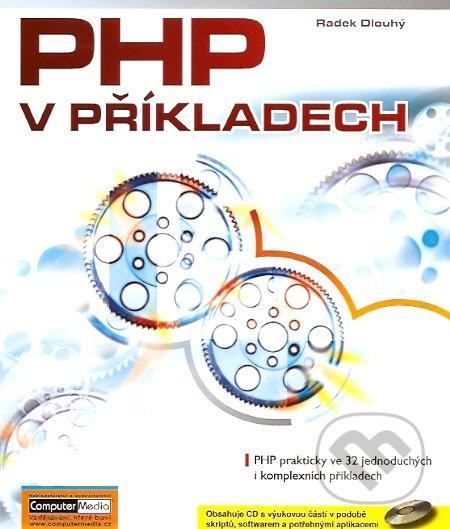 PHP v příkladech + CD-ROM - Radek Dlouhý