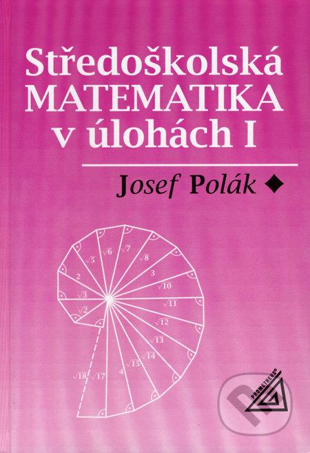 Středoškolská matematika v úlohách I - Josef Polák